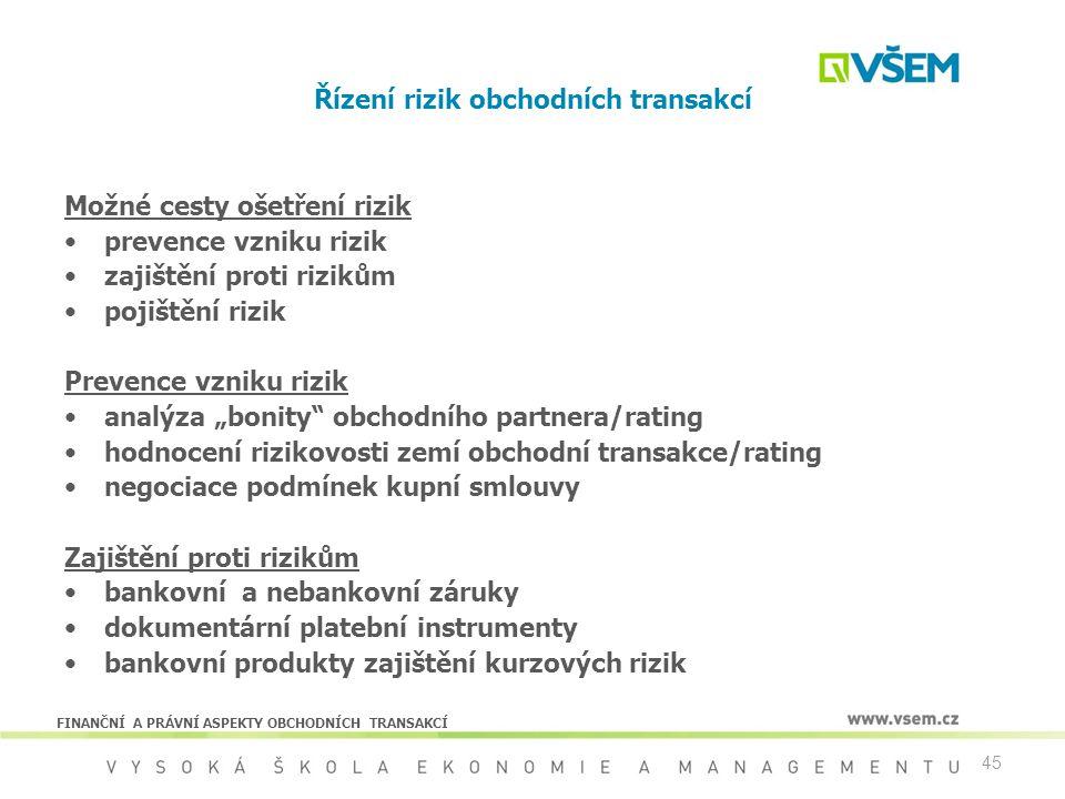 45 Řízení rizik obchodních transakcí Možné cesty ošetření rizik prevence vzniku rizik zajištění proti rizikům pojištění rizik Prevence vzniku rizik an