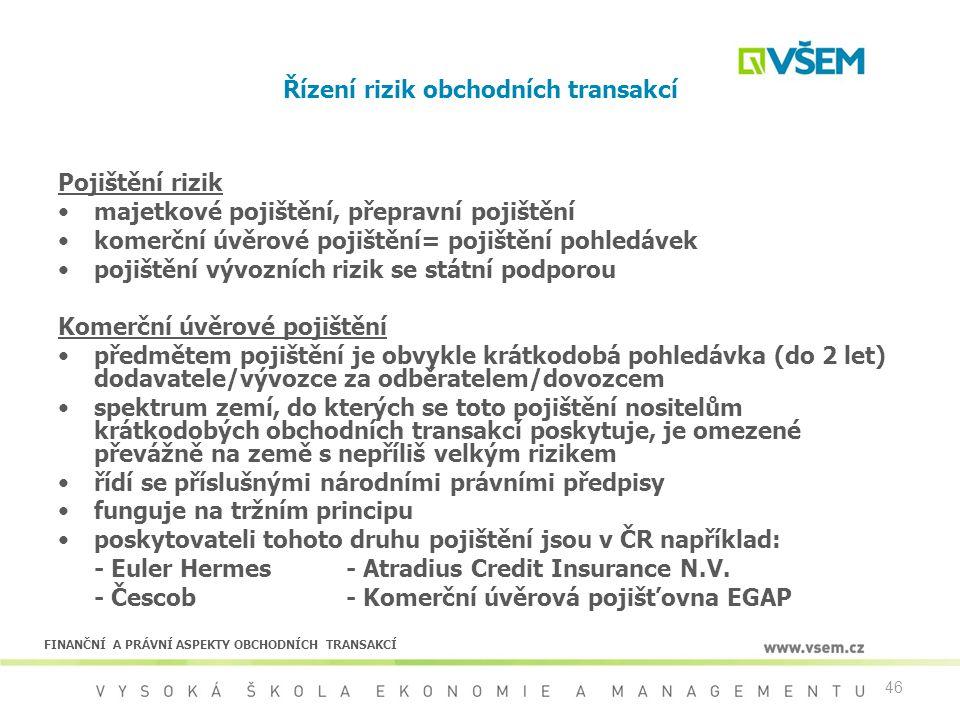 46 Řízení rizik obchodních transakcí Pojištění rizik majetkové pojištění, přepravní pojištění komerční úvěrové pojištění= pojištění pohledávek pojiště