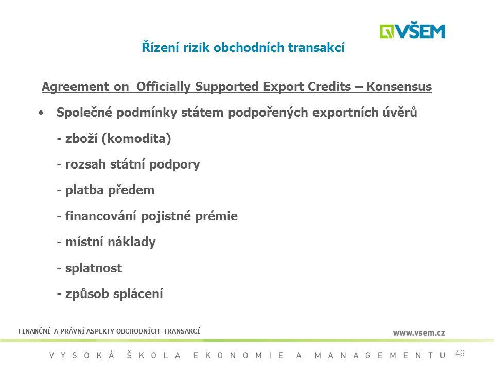49 Řízení rizik obchodních transakcí Agreement on Officially Supported Export Credits – Konsensus Společné podmínky státem podpořených exportních úvěr
