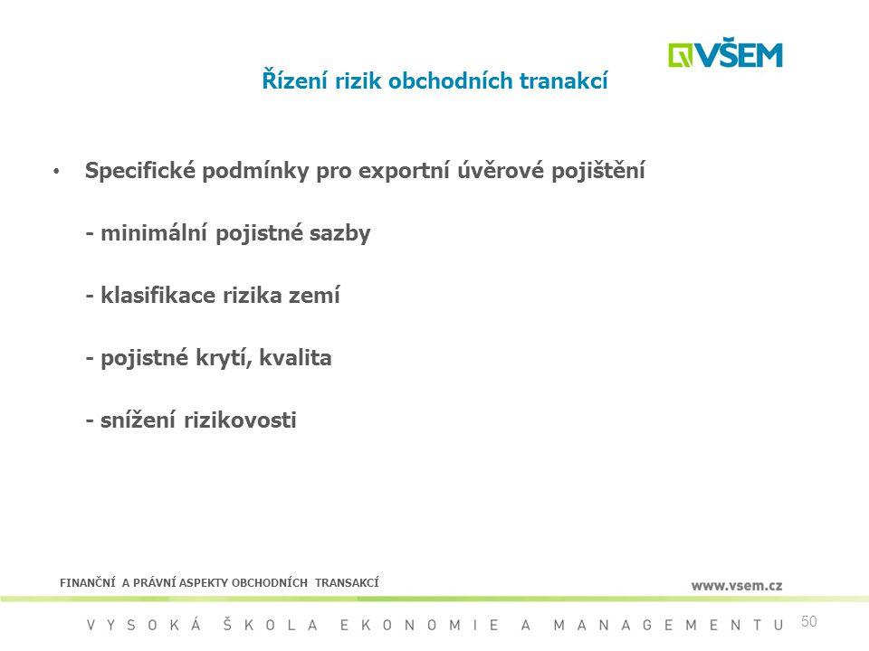 50 Řízení rizik obchodních tranakcí Specifické podmínky pro exportní úvěrové pojištění - minimální pojistné sazby - klasifikace rizika zemí - pojistné
