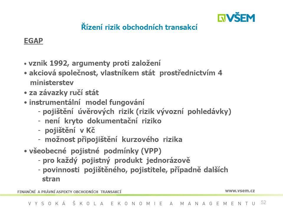 52 Řízení rizik obchodních transakcí EGAP vznik 1992, argumenty proti založení akciová společnost, vlastníkem stát prostřednictvím 4 ministerstev za z