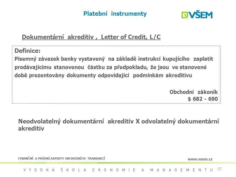 57 Platební instrumenty Dokumentární akreditiv, Letter of Credit, L/C Definice: Písemný závazek banky vystavený na základě instrukcí kupujícího zaplat