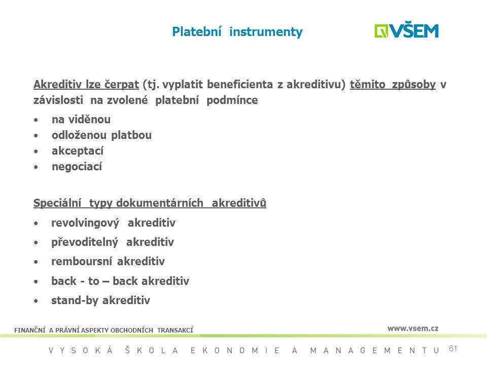 61 Platební instrumenty Akreditiv lze čerpat (tj. vyplatit beneficienta z akreditivu) těmito způsoby v závislosti na zvolené platební podmínce na vidě