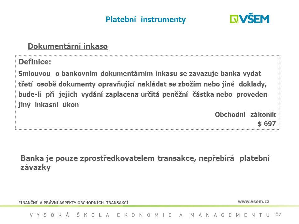 65 Platební instrumenty Dokumentární inkaso Definice: Smlouvou o bankovním dokumentárním inkasu se zavazuje banka vydat třetí osobě dokumenty opravňuj
