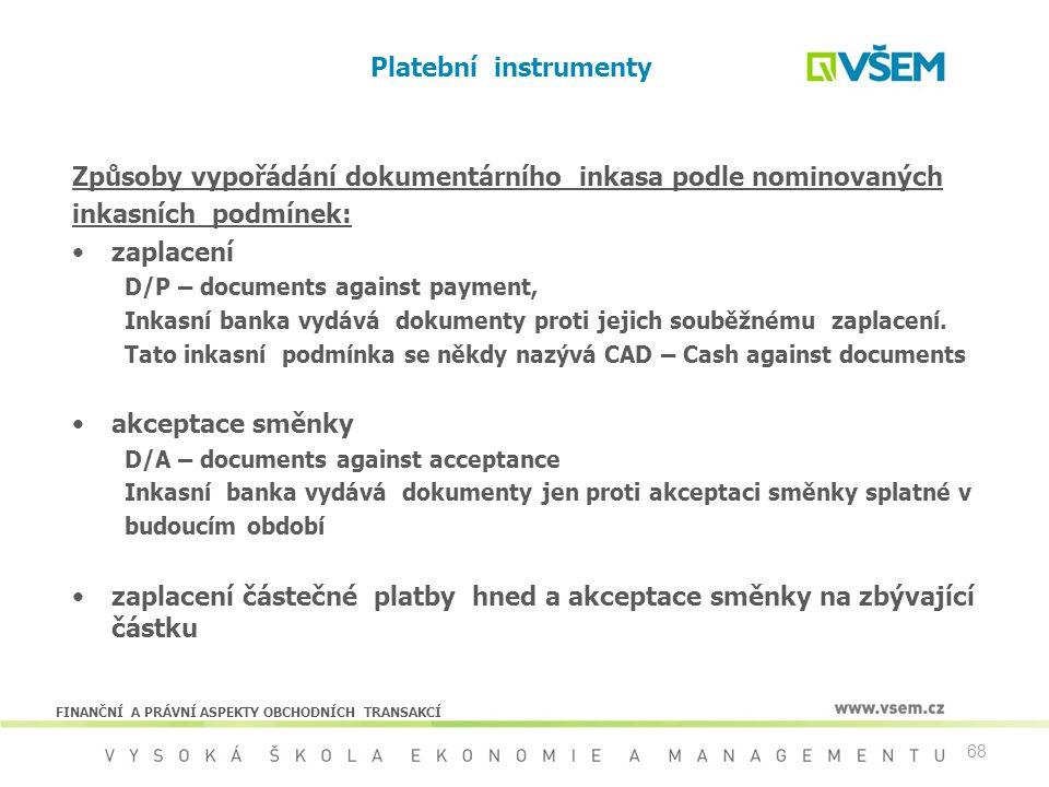 68 Platební instrumenty Způsoby vypořádání dokumentárního inkasa podle nominovaných inkasních podmínek: zaplacení D/P – documents against payment, Ink