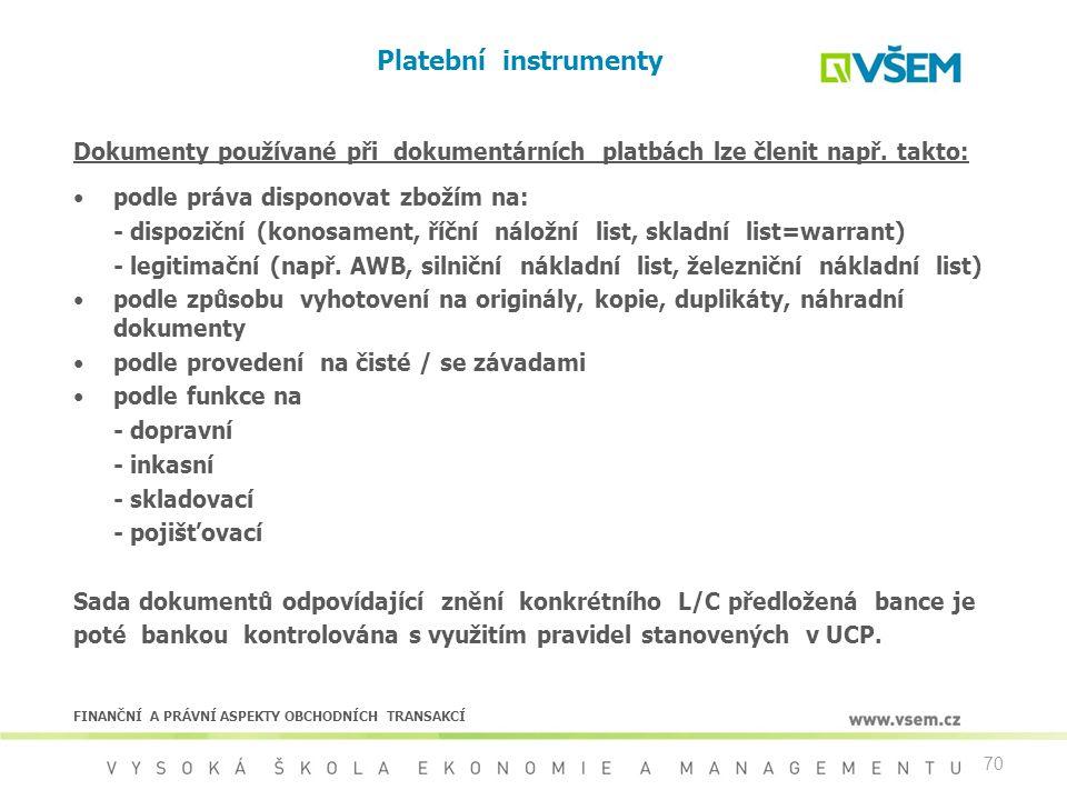 70 Platební instrumenty Dokumenty používané při dokumentárních platbách lze členit např. takto: podle práva disponovat zbožím na: - dispoziční (konosa