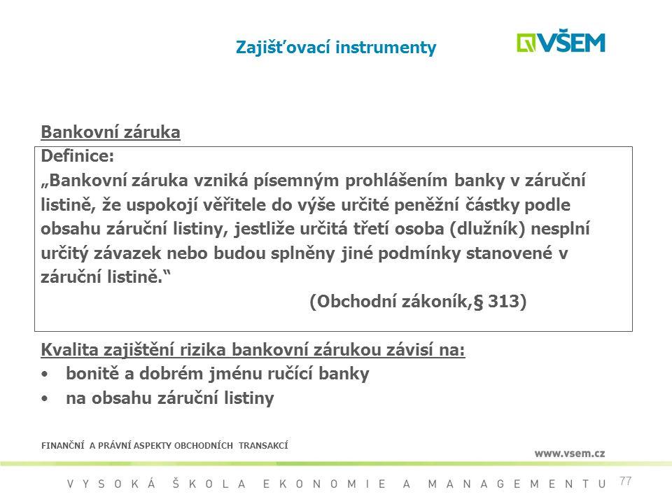 """77 Zajišťovací instrumenty Bankovní záruka Definice: """"Bankovní záruka vzniká písemným prohlášením banky v záruční listině, že uspokojí věřitele do výš"""