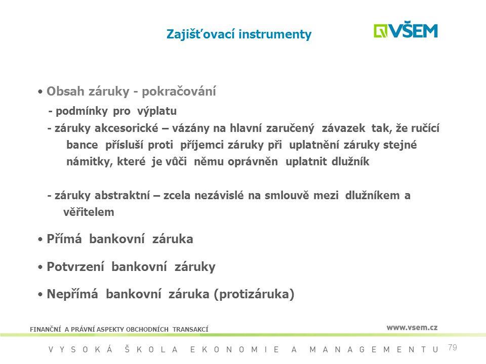 79 Zajišťovací instrumenty Obsah záruky - pokračování - podmínky pro výplatu - záruky akcesorické – vázány na hlavní zaručený závazek tak, že ručící b