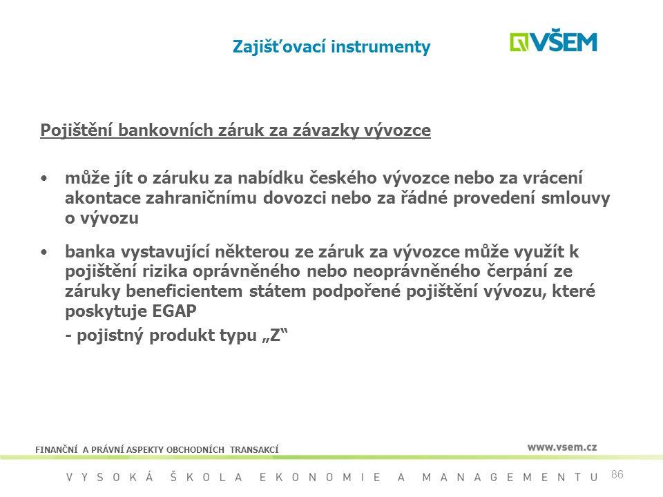 86 Zajišťovací instrumenty Pojištění bankovních záruk za závazky vývozce může jít o záruku za nabídku českého vývozce nebo za vrácení akontace zahrani