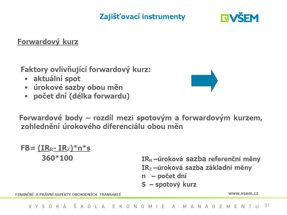 91 Forwardový kurz Faktory ovlivňující forwardový kurz: aktuální spot úrokové sazby obou měn počet dní (délka forwardu) Forwardové body – rozdíl mezi