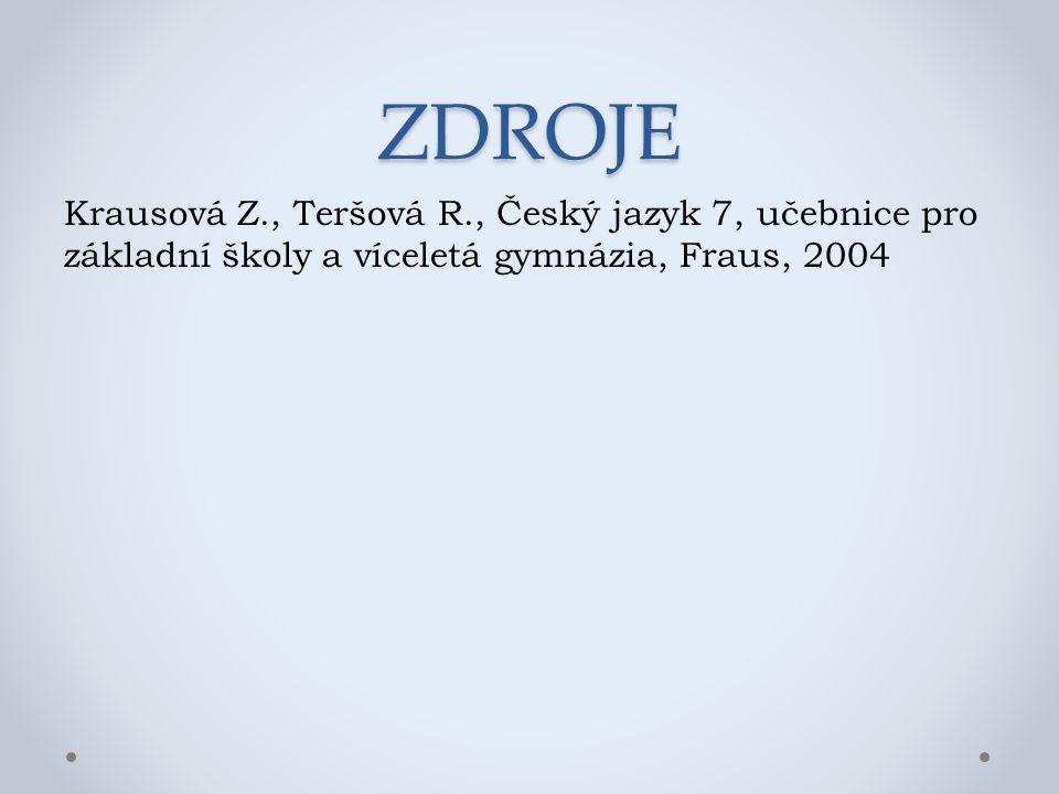 ZDROJE Krausová Z., Teršová R., Český jazyk 7, učebnice pro základní školy a víceletá gymnázia, Fraus, 2004