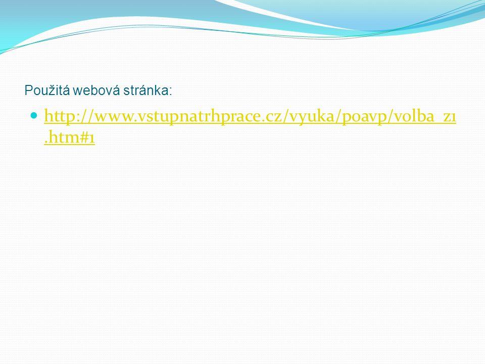 Použitá webová stránka: http://www.vstupnatrhprace.cz/vyuka/poavp/volba_z1.htm#1 http://www.vstupnatrhprace.cz/vyuka/poavp/volba_z1.htm#1