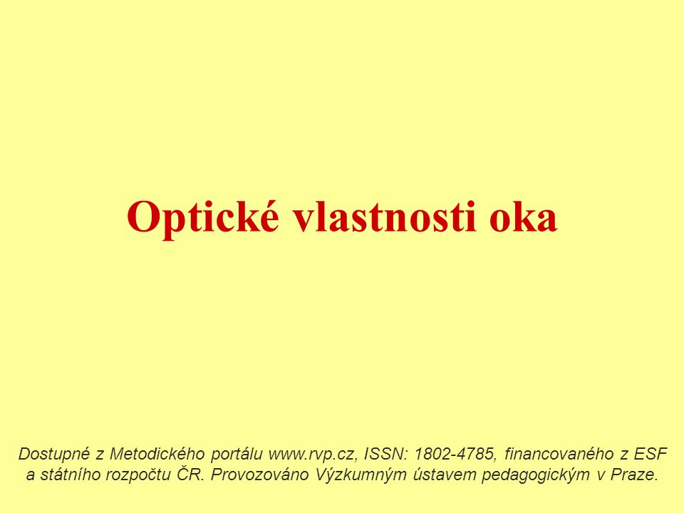Optické vlastnosti oka Dostupné z Metodického portálu www.rvp.cz, ISSN: 1802-4785, financovaného z ESF a státního rozpočtu ČR. Provozováno Výzkumným ú
