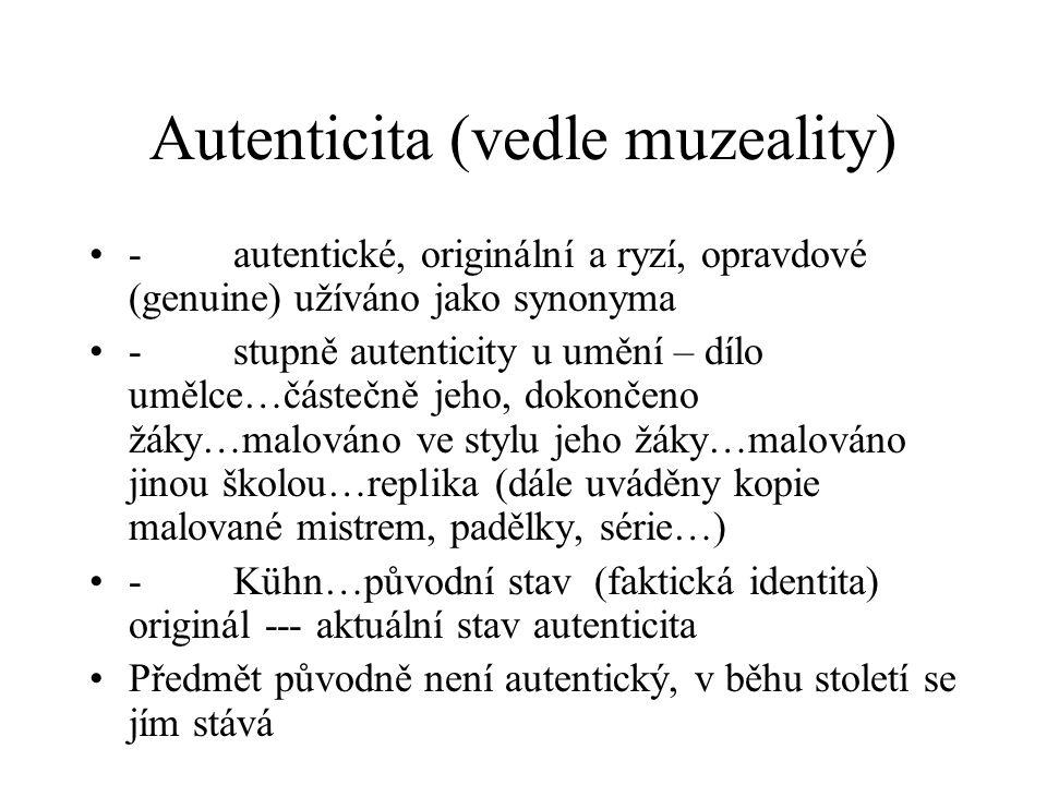 Autenticita (vedle muzeality) - autentické, originální a ryzí, opravdové (genuine) užíváno jako synonyma - stupně autenticity u umění – dílo umělce…čá