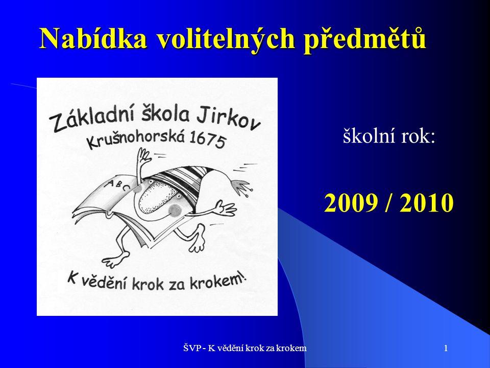 ŠVP - K vědění krok za krokem1 Nabídka volitelných předmětů školní rok: 2009 / 2010