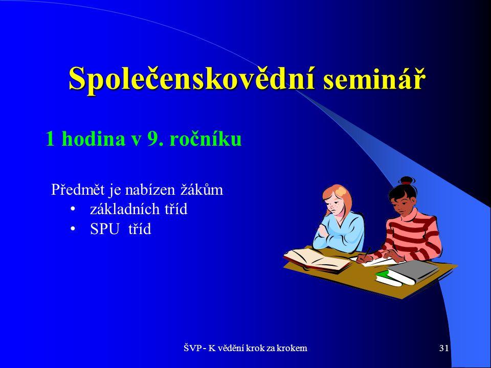ŠVP - K vědění krok za krokem31 Společenskovědní seminář 1 hodina v 9.