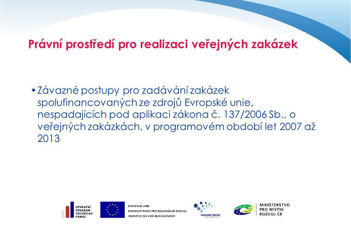 Používání jednotlivých norem a předpisů Povinnost řídit se zákonem o veřejných zakázkách Závazné právní předpisy České republiky Povinnost vyplývající ze závazných právních dokumentů EU Nástroj ochrany trhu a soutěže Norma napomáhající plnit povinnost vynakládat veřejné prostředky hospodárně, účelně a efektivně