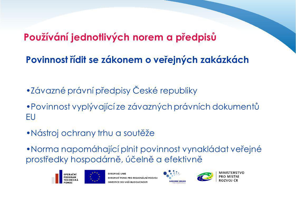 Používání jednotlivých norem a předpisů Povinnost řídit se zákonem o veřejných zakázkách Závazné právní předpisy České republiky Povinnost vyplývající