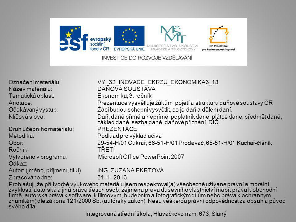 Označení materiálu: VY_32_INOVACE_EKRZU_EKONOMIKA3_18 Název materiálu:DAŇOVÁ SOUSTAVA Tematická oblast:Ekonomika, 3.