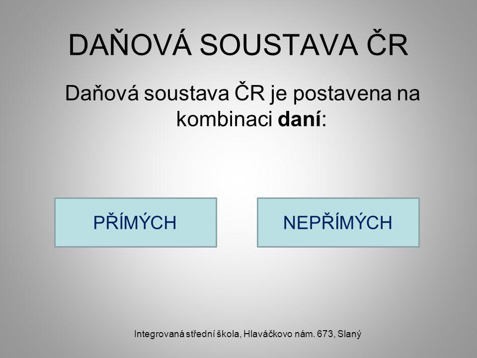 DAŇOVÁ SOUSTAVA ČR Daňová soustava ČR je postavena na kombinaci daní: Integrovaná střední škola, Hlaváčkovo nám.