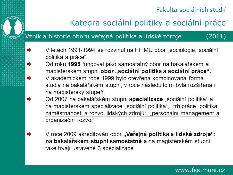 """www.fss.muni.cz Fakulta sociálních studií Katedra sociální politiky a sociální práce Vznik a historie oboru veřejná politika a lidské zdroje (2011) V letech 1991-1994 se rozvinul na FF MU obor """"sociologie, sociální politika a práce ."""