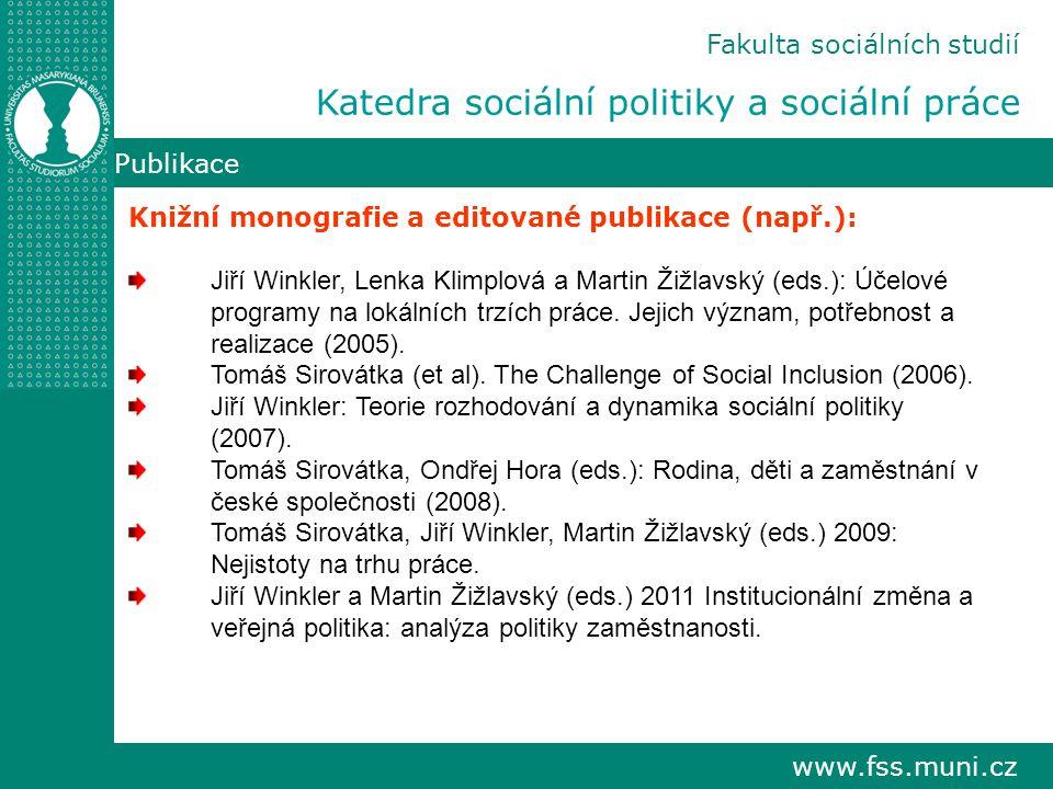 www.fss.muni.cz Publikace Knižní monografie a editované publikace (např.): Jiří Winkler, Lenka Klimplová a Martin Žižlavský (eds.): Účelové programy na lokálních trzích práce.
