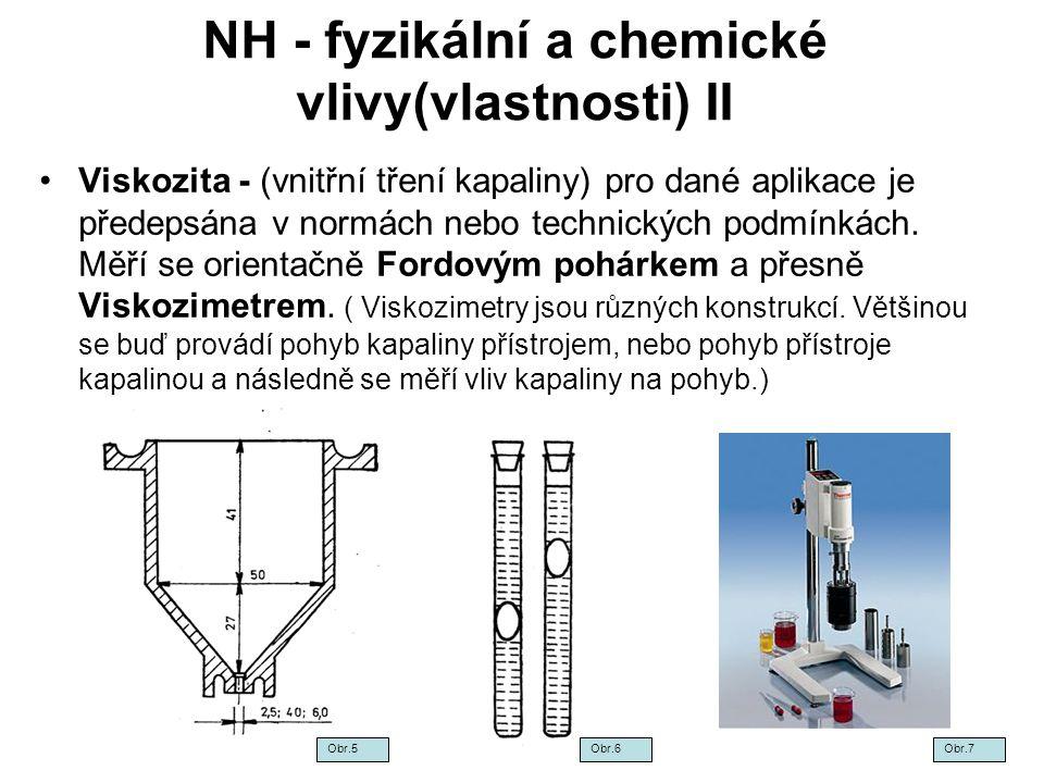 NH - fyzikální a chemické vlivy(vlastnosti) II Viskozita - (vnitřní tření kapaliny) pro dané aplikace je předepsána v normách nebo technických podmínk