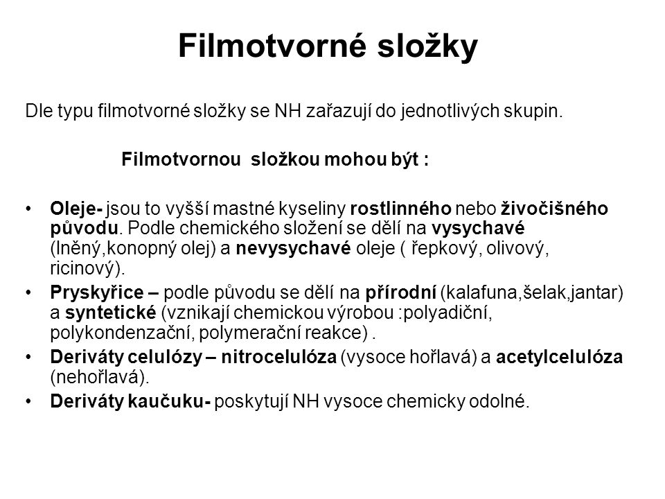 Filmotvorné složky Dle typu filmotvorné složky se NH zařazují do jednotlivých skupin. Filmotvornou složkou mohou být : Oleje- jsou to vyšší mastné kys