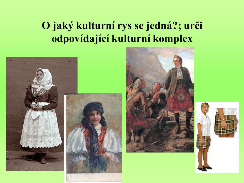 O jaký kulturní rys se jedná?; urči odpovídající kulturní komplex