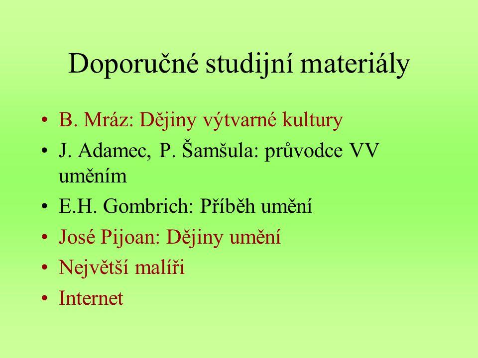 Doporučné studijní materiály B.Mráz: Dějiny výtvarné kultury J.