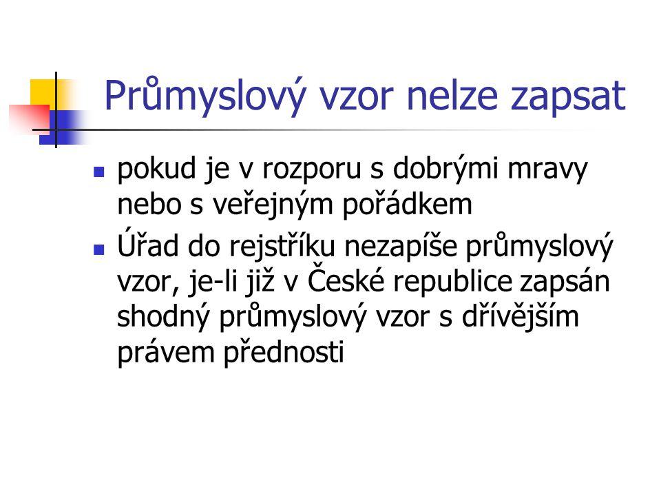 Průmyslový vzor nelze zapsat pokud je v rozporu s dobrými mravy nebo s veřejným pořádkem Úřad do rejstříku nezapíše průmyslový vzor, je-li již v České republice zapsán shodný průmyslový vzor s dřívějším právem přednosti