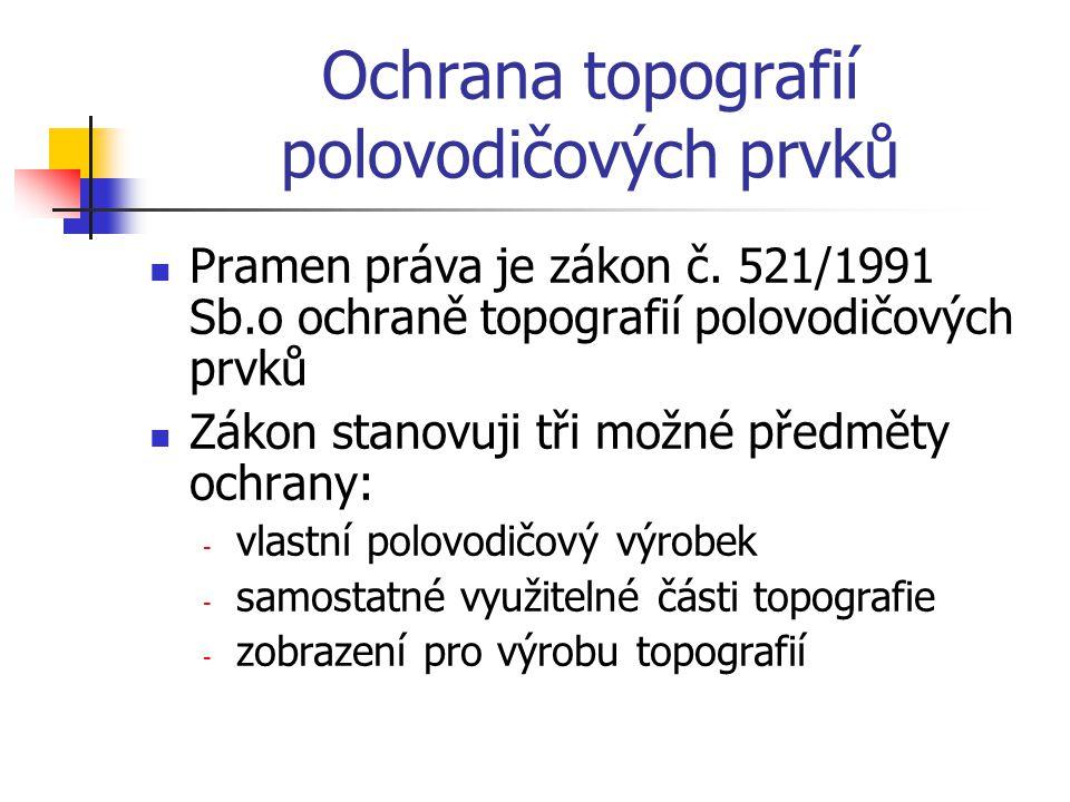 Ochrana topografií polovodičových prvků Pramen práva je zákon č.