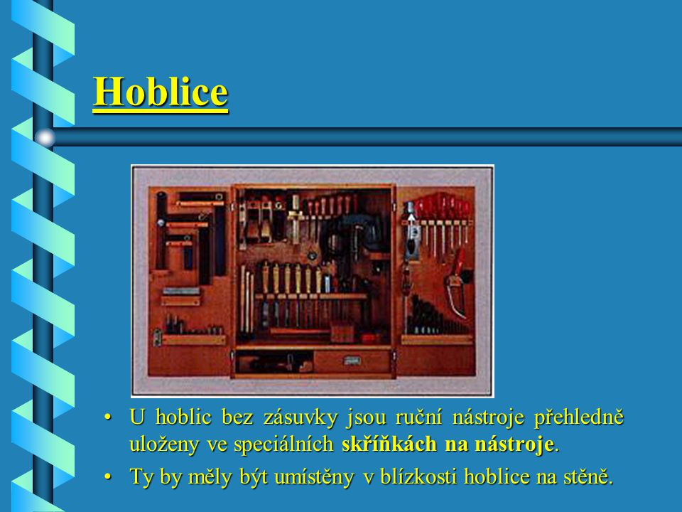 Hoblice Hoblice může být opatřena výklopnou zásuvkou na nástroje s uzamykáním, ve které lze umístit všechny pracovní nástroje na dosah.Tato zásuvka a