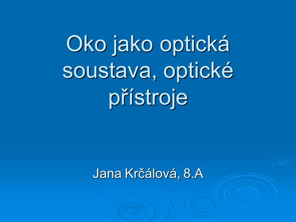 Oko jako optická soustava, optické přístroje Jana Krčálová, 8.A