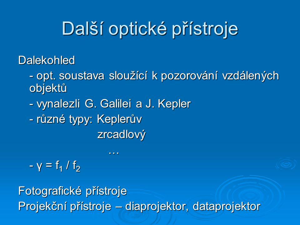 Další optické přístroje Dalekohled - opt. soustava sloužící k pozorování vzdálených objektů - vynalezli G. Galilei a J. Kepler - různé typy: Keplerův
