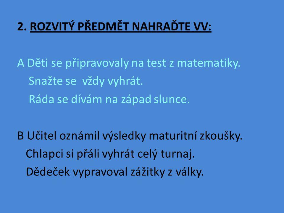 2. ROZVITÝ PŘEDMĚT NAHRAĎTE VV: A Děti se připravovaly na test z matematiky.