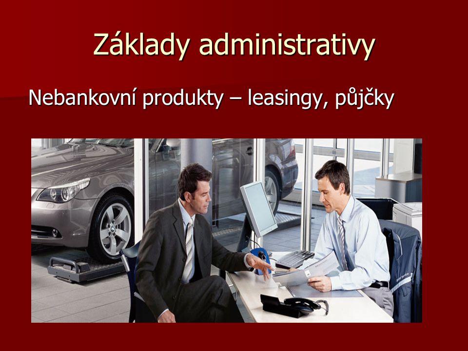 Základy administrativy Nebankovní produkty – leasingy, půjčky