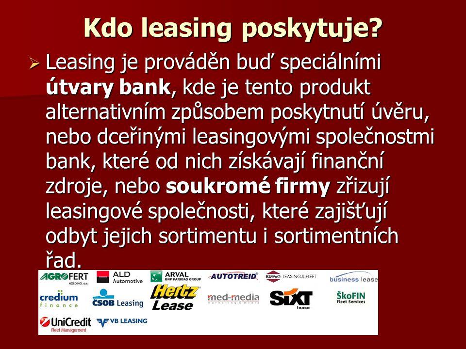 Kdo leasing poskytuje?  Leasing je prováděn buď speciálními útvary bank, kde je tento produkt alternativním způsobem poskytnutí úvěru, nebo dceřinými