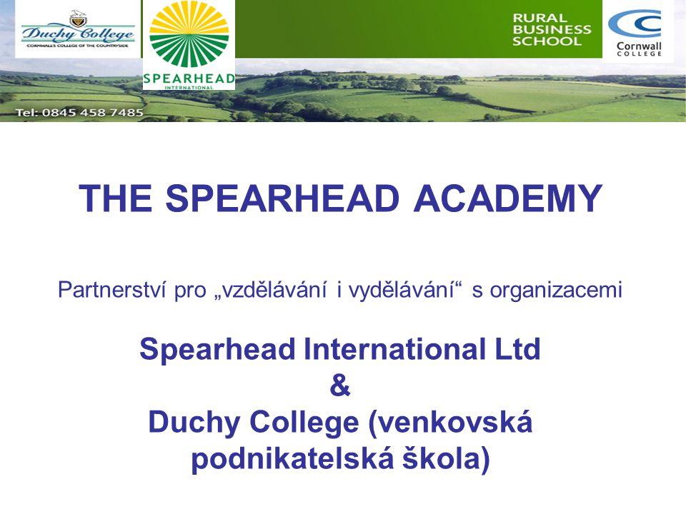 """THE SPEARHEAD ACADEMY Partnerství pro """"vzdělávání i vydělávání s organizacemi Spearhead International Ltd & Duchy College (venkovská podnikatelská škola)"""
