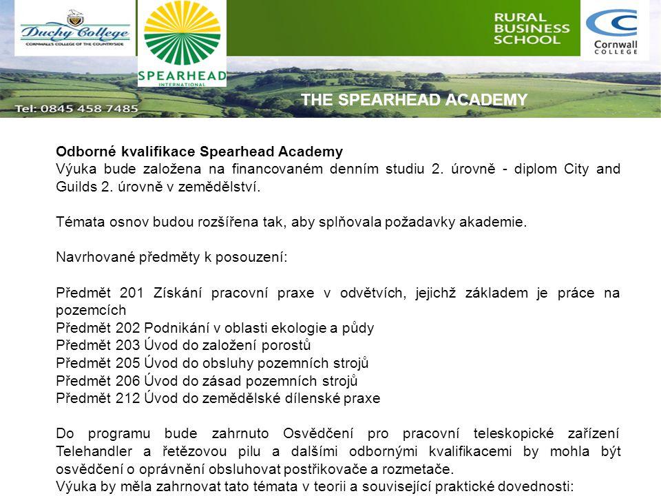 Odborné kvalifikace Spearhead Academy Výuka bude založena na financovaném denním studiu 2. úrovně - diplom City and Guilds 2. úrovně v zemědělství. Té
