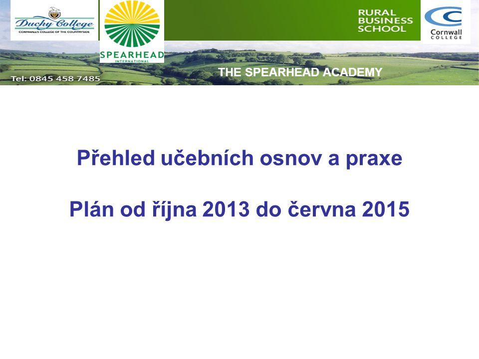 Přehled učebních osnov a praxe Plán od října 2013 do června 2015 THE SPEARHEAD ACADEMY