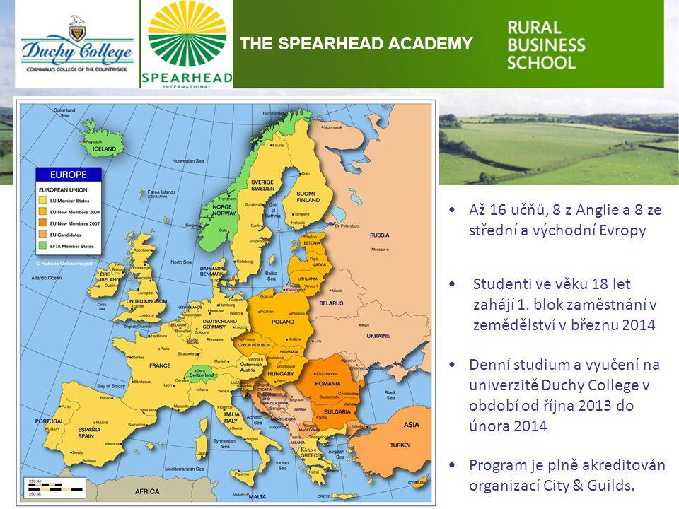 Až 16 učňů, 8 z Anglie a 8 ze střední a východní Evropy THE SPEARHEAD ACADEMY Studenti ve věku 18 let zahájí 1. blok zaměstnání v zemědělství v březnu