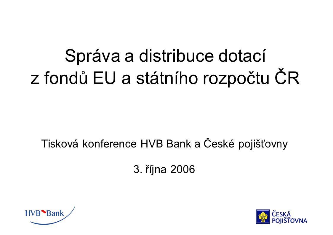 Správa a distribuce dotací z fondů EU a státního rozpočtu ČR Tisková konference HVB Bank a České pojišťovny 3.