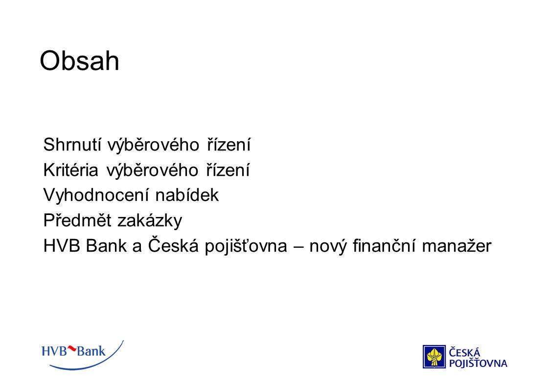 Shrnutí výběrového řízení Kritéria výběrového řízení Vyhodnocení nabídek Předmět zakázky HVB Bank a Česká pojišťovna – nový finanční manažer Obsah