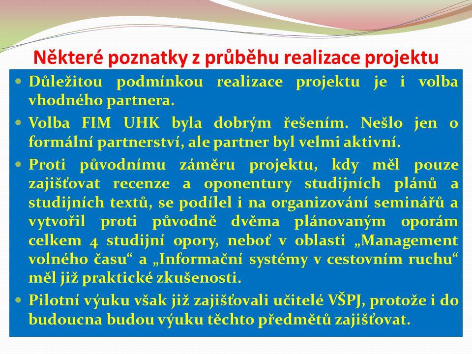 Některé poznatky z průběhu realizace projektu Důležitou podmínkou realizace projektu je i volba vhodného partnera. Volba FIM UHK byla dobrým řešením.