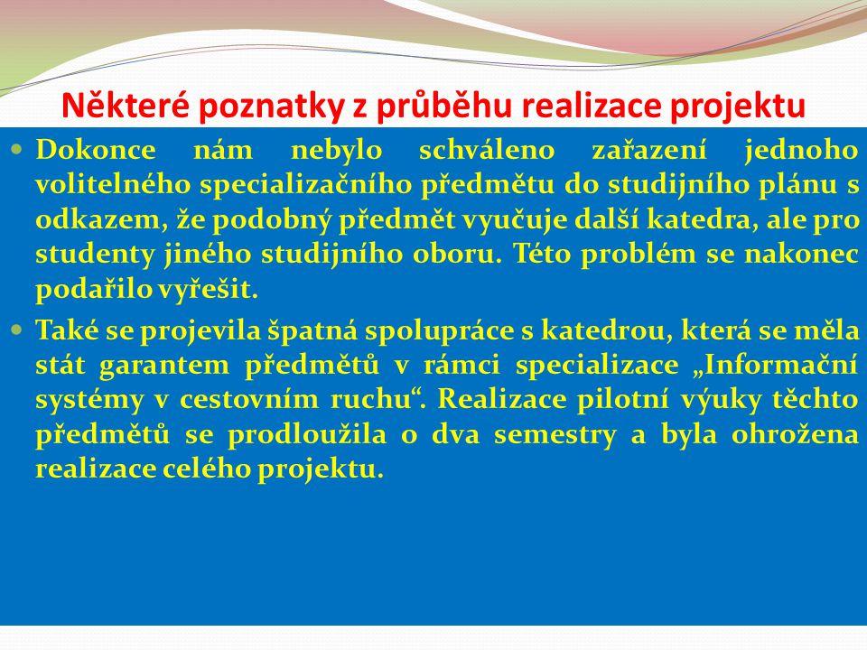 Některé poznatky z průběhu realizace projektu Dokonce nám nebylo schváleno zařazení jednoho volitelného specializačního předmětu do studijního plánu s