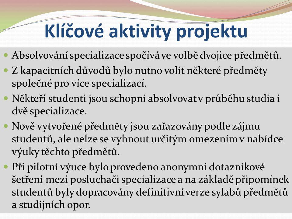 Klíčové aktivity projektu Absolvování specializace spočívá ve volbě dvojice předmětů. Z kapacitních důvodů bylo nutno volit některé předměty společné