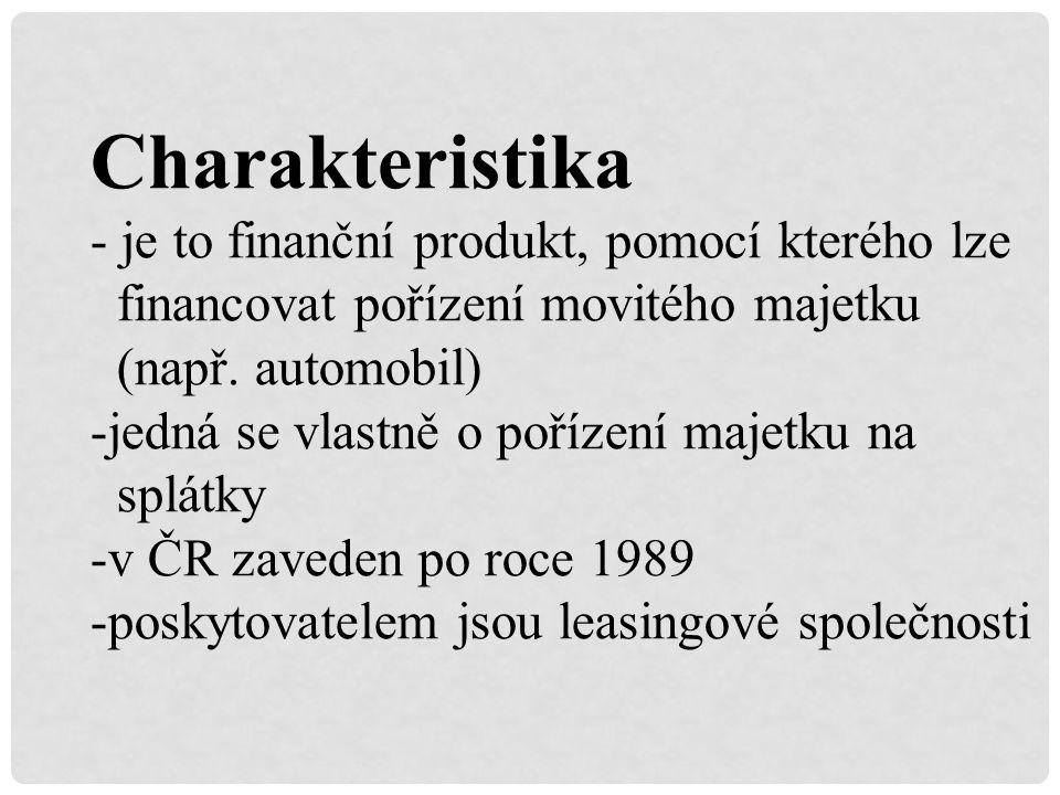 Charakteristika - je to finanční produkt, pomocí kterého lze financovat pořízení movitého majetku (např.