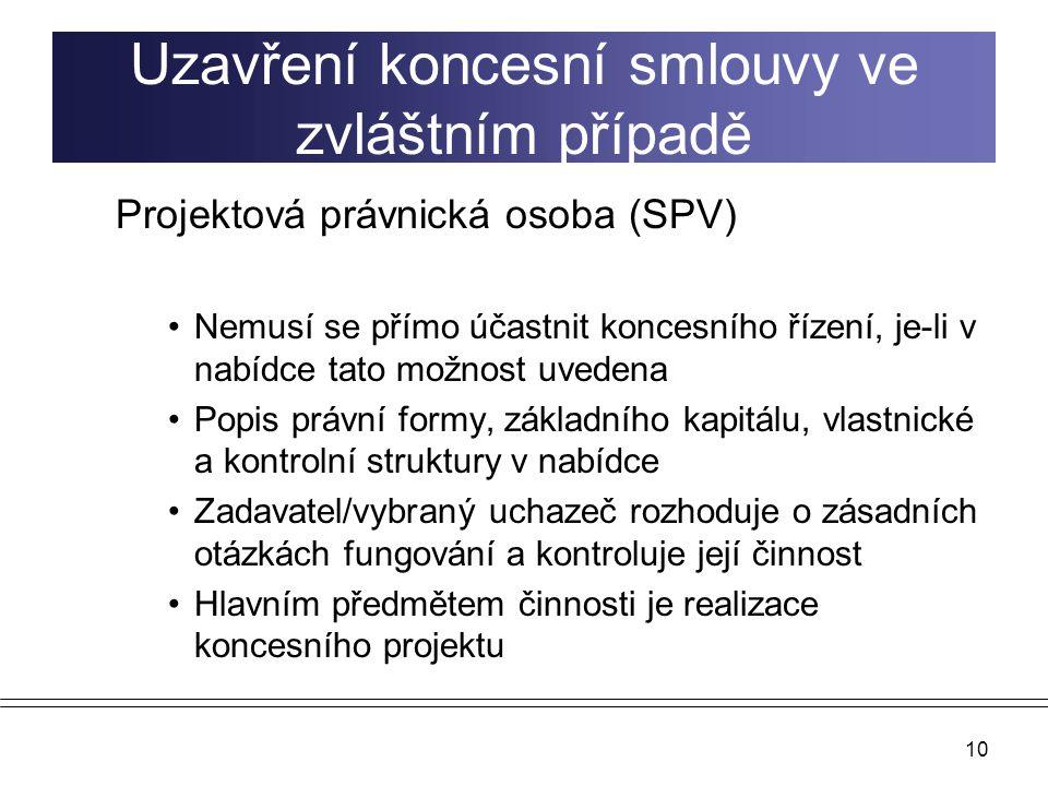 10 Uzavření koncesní smlouvy ve zvláštním případě Projektová právnická osoba (SPV) Nemusí se přímo účastnit koncesního řízení, je-li v nabídce tato mo
