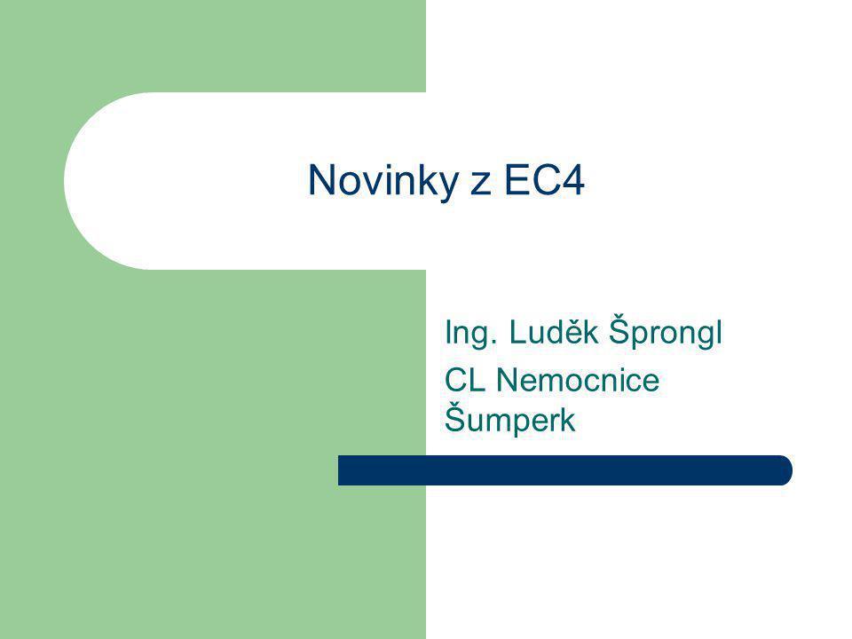 Novinky z EC4 Ing. Luděk Šprongl CL Nemocnice Šumperk